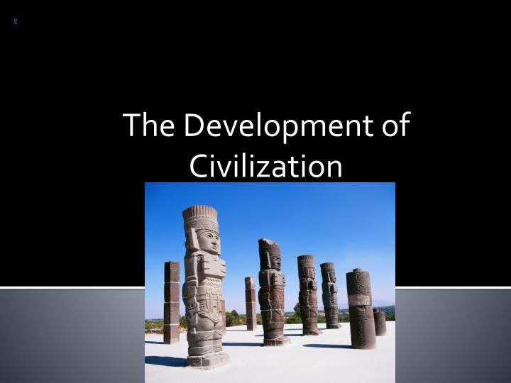 the development of civilization n.