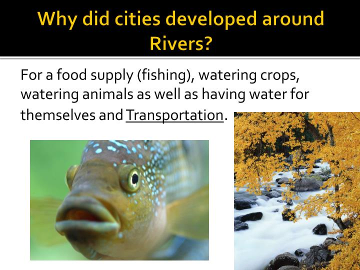 Why did cities developed around Rivers?