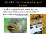 why did cities developed around rivers