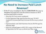 no need to increase paid lunch revenue