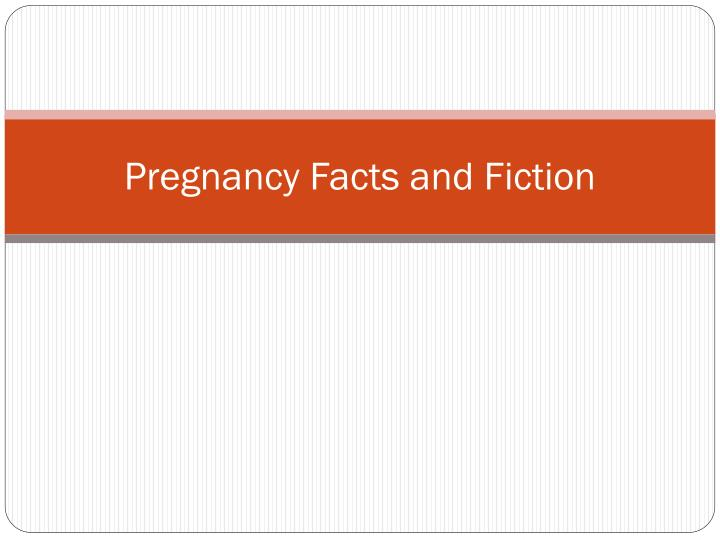 pregnancy facts and fiction n.