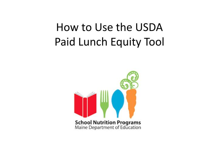 how to use the usda paid lunch equity tool n.
