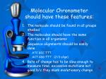molecular chronometer should have these features