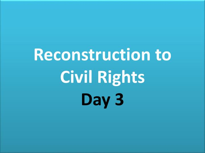 reconstruction to civil rights day 3 n.