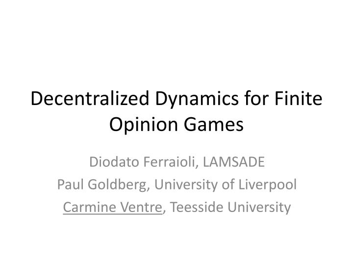 decentralized dynamics for finite opinion games n.