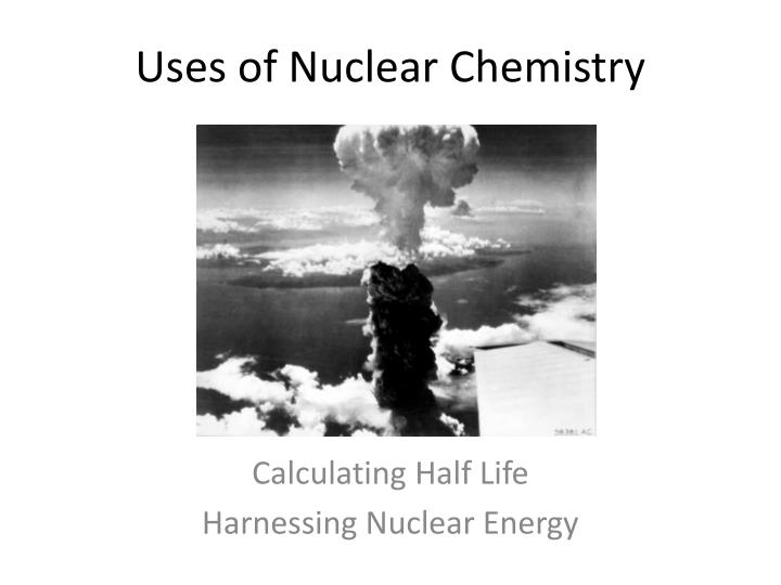 uses of nuclear chemistry n.