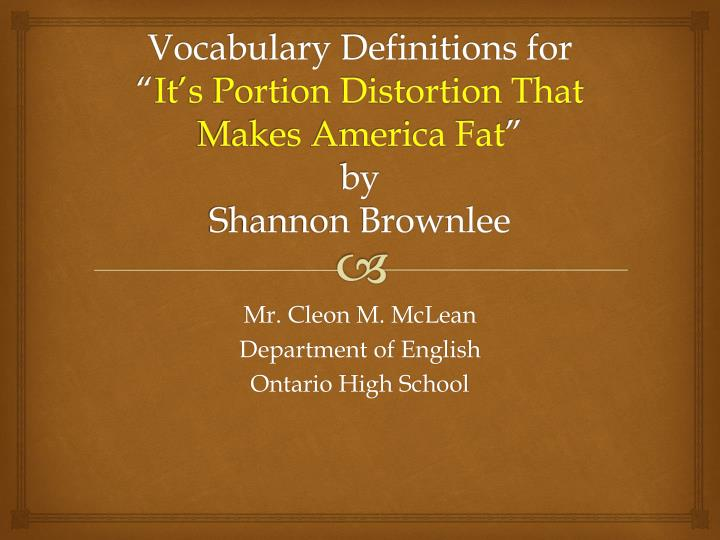 vocabulary definitions for it s portion distortion that makes america fat by shannon brownlee n.