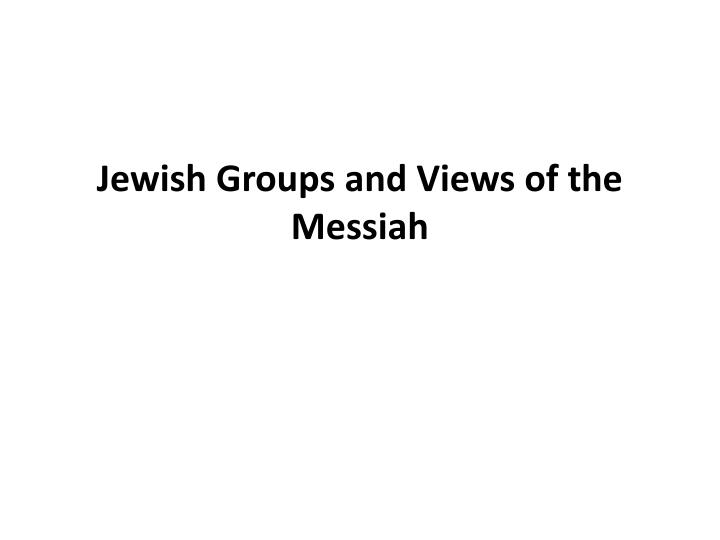 jewish groups and views of the messiah n.