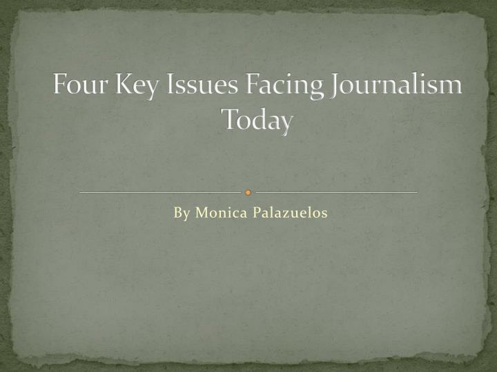 four key issues facing journalism today n.