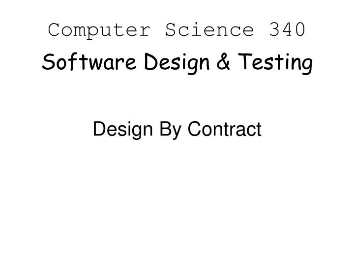 computer science 340 software design testing n.
