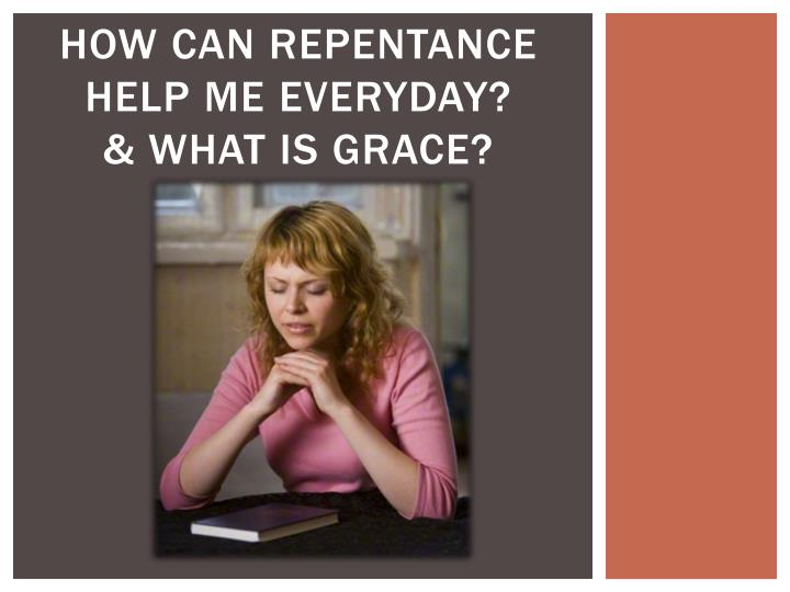 how can repentance help me e veryday what is grace n.