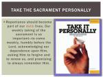 take the sacrament personally