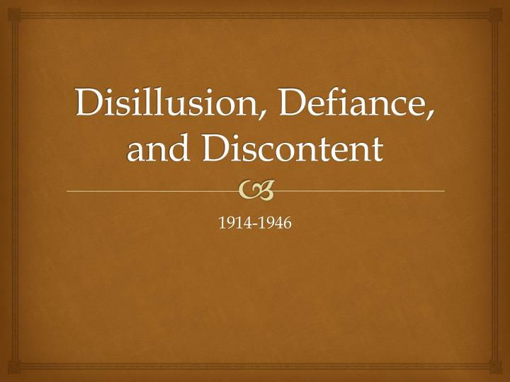 disillusion defiance and discontent n.