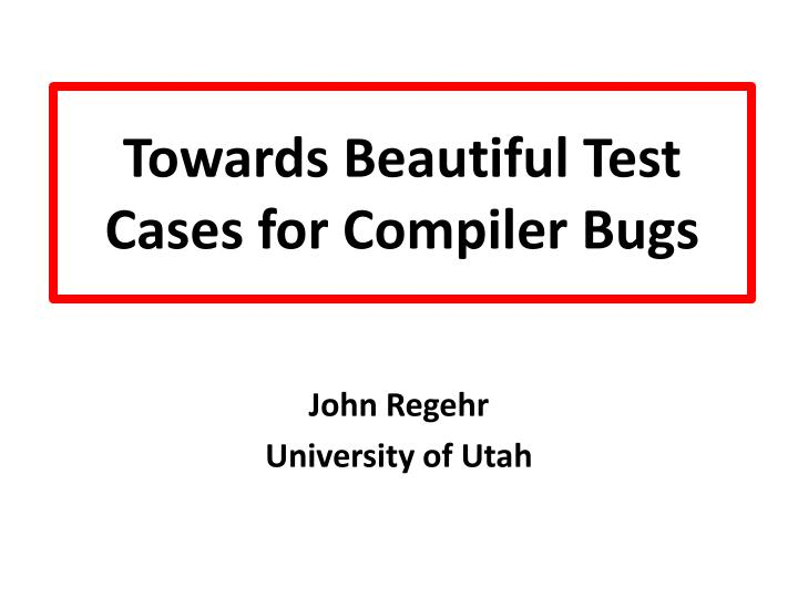 towards beautiful test cases for compiler bugs n.