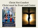 christ not comfort christ must be front and center