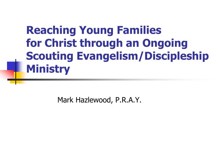 reaching young families for christ through an ongoing scouting evangelism discipleship ministry n.