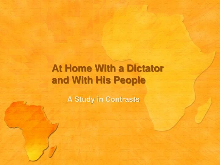 at home with a dictator and with his people n.