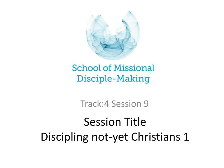 session title d iscipling not yet christians 1 n.