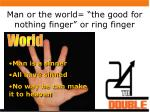 man or the world the good for nothing finger or ring finger