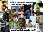 which of these would be most likely to be reached by your church