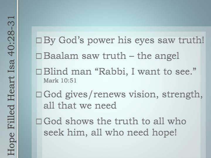 By God's power his eyes saw truth!
