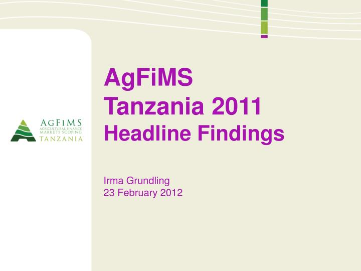 agfims tanzania 2011 headline findings irma grundling 23 february 2012 n.