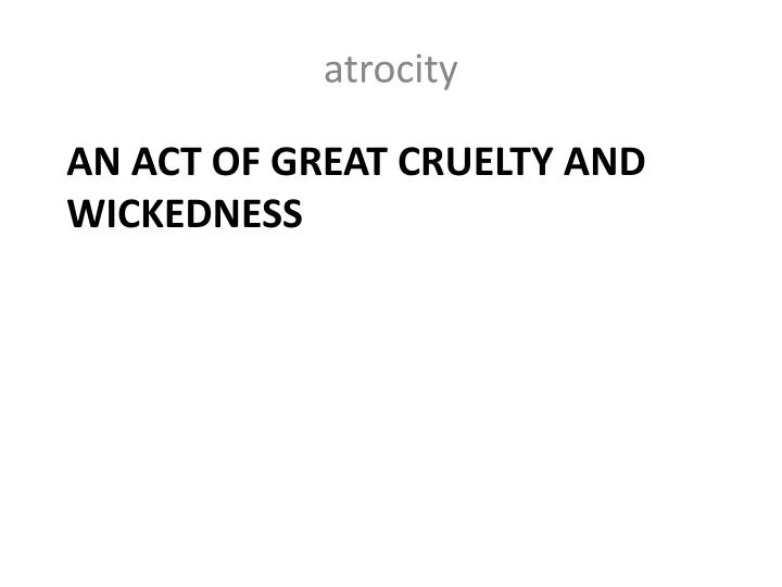 an act of great cruelty and wickedness n.