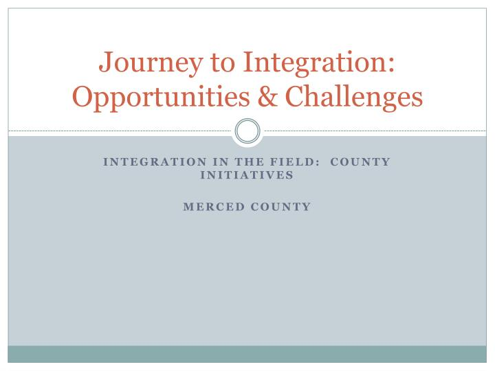 journey to integration opportunities challenges n.