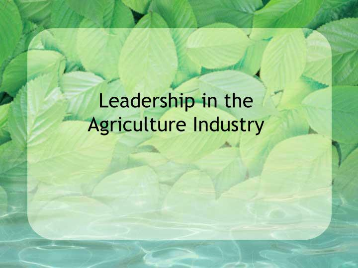 leadership in the agriculture industry n.