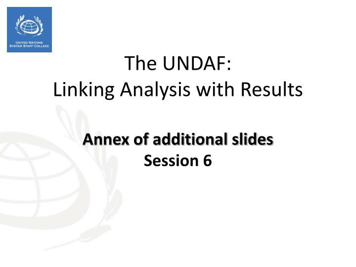 the undaf linking analysis with results annex of additional slides session 6 n.