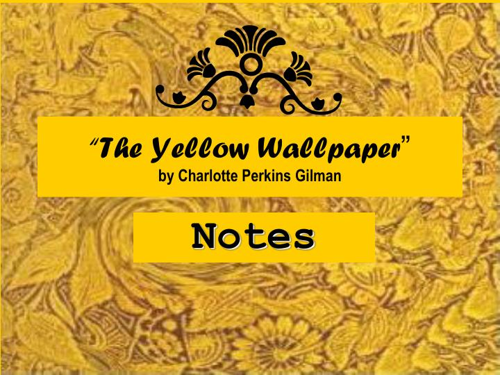 The Yellow Wallpaperby Charlotte Perkins Gilman