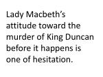 lady macbeth s attitude toward the murder of king duncan before it happens is one of hesitation