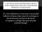 6 we have head knowledge about the christian life but our heart remains unchanged