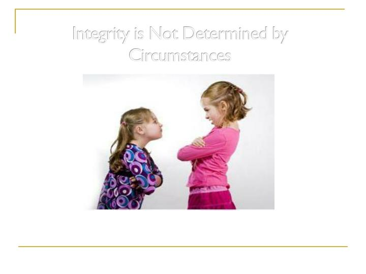 Integrity is Not Determined by Circumstances