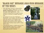 black hat brigade aka iron brigade of the west