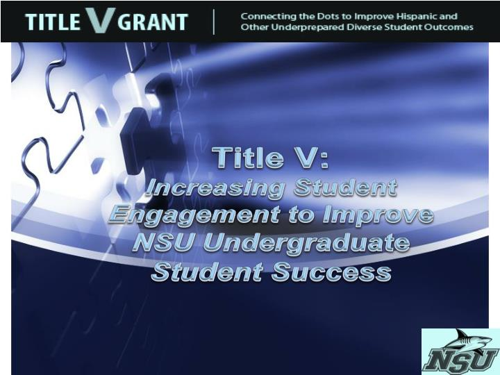 title v increasing student engagement to improve nsu undergraduate student success n.