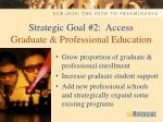 strategic goal 2 access graduate professional education