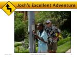 josh s excellent adventure
