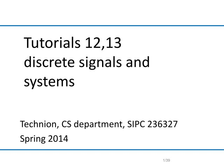 tutorials 12 13 discrete signals and systems n.