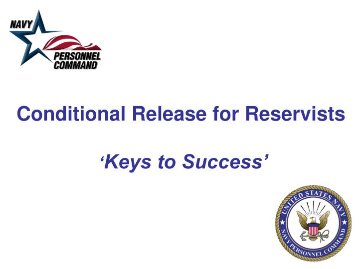 conditional release for reservists keys to success n.