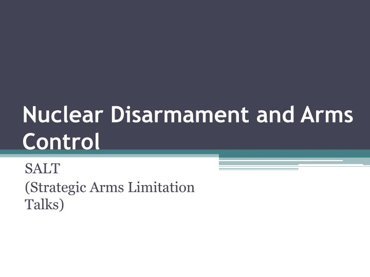 nuclear disarmament and arms control n.