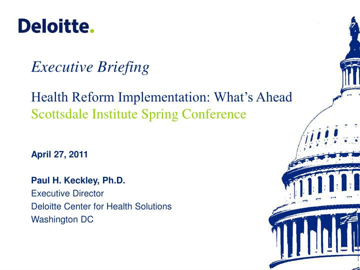 paul h keckley ph d executive director deloitte center for health solutions washington dc n.