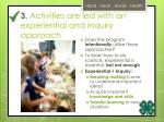 3 activities are led with an experiential and inquiry approach