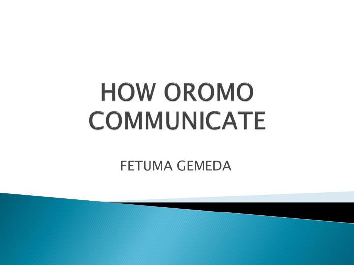how oromo communicate n.