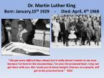 dr martin luther king born january 15 th 1929 died april 4 th 1968