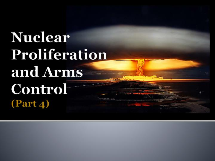 nuclear proliferation and arms control part 4 n.