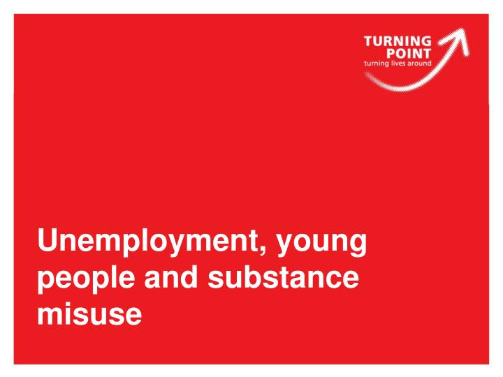 unemployment young people and substance misuse n.
