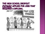 the high school dropout futilely applied for jobs that required a diploma