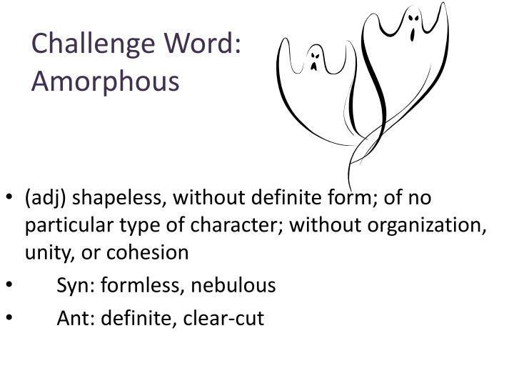 Challenge Word: Amorphous
