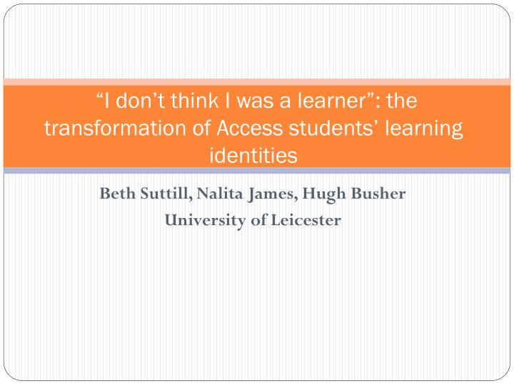 i don t think i was a learner the transformation of access students learning identities n.